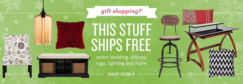 Gift shopping? this stuff ships free. select bedding, pillows, rugs, lighting and more. shop now.