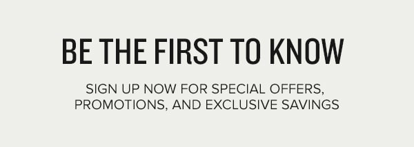 sign up and save - be the first to know about offers, discounts and promotions