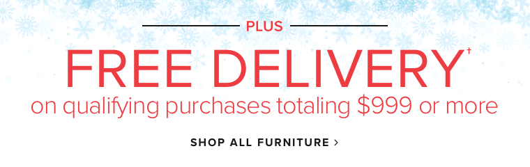 - plus - free delivery on qualifying purchases totalling $999 or more shop all furniture now