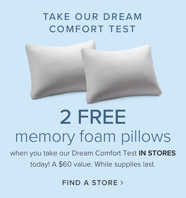 Come into your closest store and take our rest test and recieve two free memory foam pillows