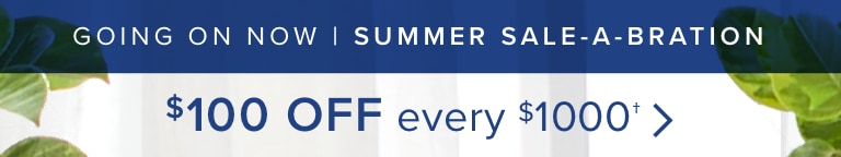 Summer Sale-a-bration - Going On Now | $100 OFF EVERY $1000 | Shop Now