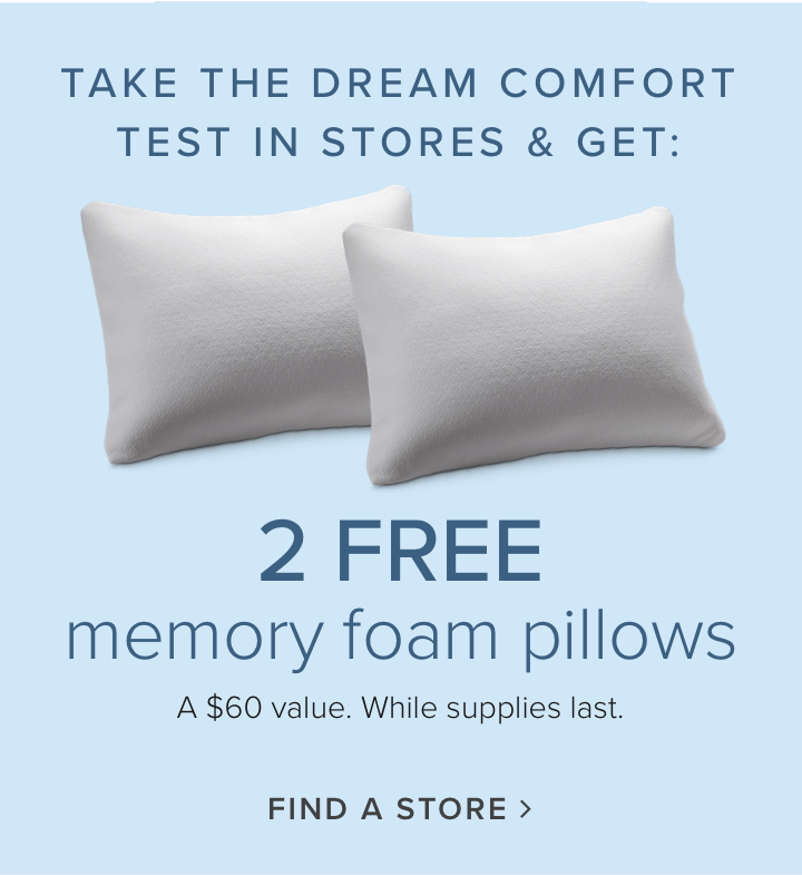 take our comfort test and get 2 free pillows - find a store near you